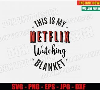 This is My Netflix Watching Blanket (SVG dxf png) Popular Tv Series Movies Cut File Silhouette Cricut Vector Clipart - Don Vito Design Store