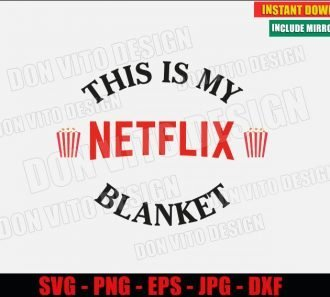 This is My Netflix Blanket (SVG dxf png) Popular Tv Series Movies Cut File Silhouette Cricut Vector Clipart - Don Vito Design Store