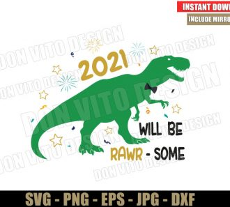 2021 will be RAWR SOME T-Rex (SVG dxf png) Happy New Year Dino Boy Cut File Silhouette Cricut Vector Clipart - Don Vito Design Store