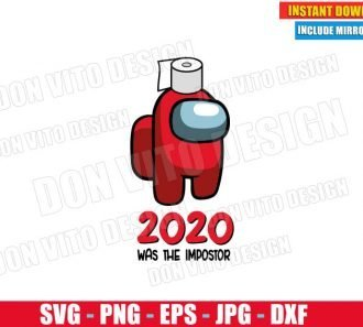 2020 was the Impostor Among Us (SVG dxf png) Paper Toilet Game Crewmate Covid Cut File Silhouette Cricut Vector Clipart - Don Vito Design Store