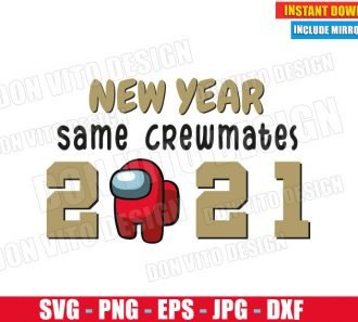New Year Same Crewmates Among Us 2021 (SVG dxf png) Impostor or Crewmate Cut File Silhouette Cricut Vector Clipart - Don Vito Design Store