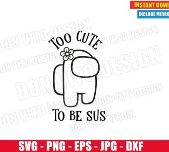 Too Cute to be Sus Among Us (SVG dxf png) Game Impostor or Crewmate Girl Flower Cut File Silhouette Cricut Vector Clipart - Don Vito Design Store