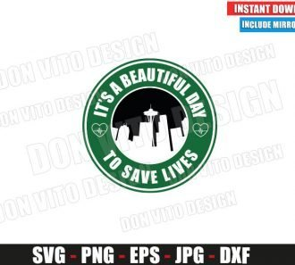 It is a Beautiful Day to Save Lives Starbucks (SVG dxf png) Seattle Logo Cut File Silhouette Cricut Vector Clipart - Don Vito Design Store