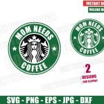 Mom Needs Coffee Starbucks Logo (SVG dxf png) Mommy Drink Label Cut File Silhouette Cricut Vector Clipart 2 Designs Starbucks svg