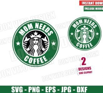 Mom Needs Coffee Starbucks Logo (SVG dxf png) Mommy Drink Label Cut File Silhouette Cricut Vector Clipart - Don Vito Design Store