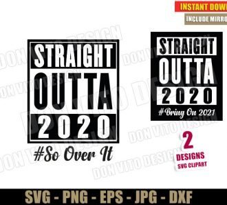 Straight Outta 2020 So Over It (SVG dxf png) Happy New Year Bring on 2021 Cut File Silhouette Cricut Vector Clipart - Don Vito Design Store