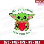 My Valentine Will you Be (SVG dxf png) Baby Yoda with Heart Star Wars Cut File Cricut Silhouette Vector Clipart Design Valentine svg