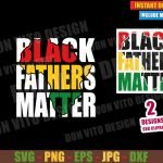 Black Fathers Matter (SVG dxf png) Africa Map Father's Day Cut File Cricut Silhouette Vector Clipart T-Shirt Design Black History Month svg