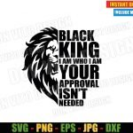 Black King I am Who I am Your approval isn't Needed (SVG dxf png) Lion Cut File Cricut Silhouette Vector Clipart Design Black History Month svg