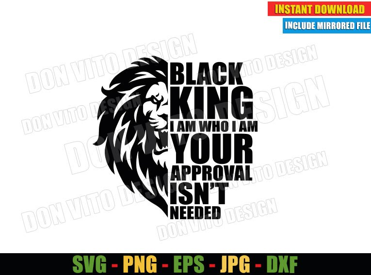 Black King I am Who I am Your approval isn't Needed (SVG dxf png) Lion Cut File Cricut Silhouette Vector Clipart - Don Vito Design Store