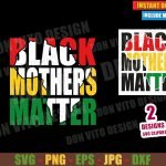 Black Mothers Matter (SVG dxf png) Africa Map Mother's Day Cut File Cricut Silhouette Vector Clipart T-Shirt Design Black History Month svg