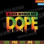 Black Women are Dope (SVG dxf png) Black Woman Cut File Cricut Silhouette Vector Clipart T-Shirt Design Black History Month svg