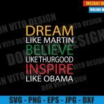 Dream Believe Inspire (SVG dxf png) like Martin Thurgood Obama Cut File Cricut Silhouette Vector Clipart Design Martin Luther King svg