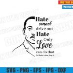 Hate cannot drive out Hate only Love can do that (SVG dxf png) MLK Quote Cut File Cricut Silhouette Vector Clipart Design Martin Luther King svg