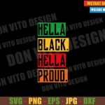 Hella Black Hella Proud (SVG dxf png) Cut File Cricut Silhouette Vector Clipart T-Shirt Design Black History Month svg