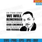 In the End We will Remember not the Words of our Enemies (SVG dxf png) MLK Quote Cut File Cricut Silhouette Vector Clipart Design Martin Luther King svg