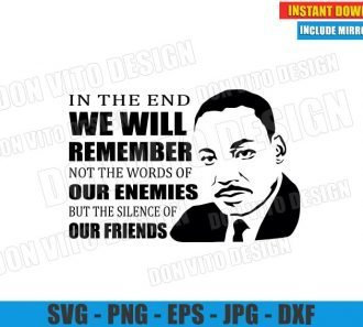 In the End We will Remember not the Words of our Enemies (SVG dxf png) MLK Quote Cut File Cricut Silhouette Vector Clipart - Don Vito Design Store