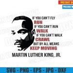 If you can not Fly Run but by all means Keep Moving (SVG dxf png) MLK Quote Cut File Cricut Silhouette Vector Clipart Design Martin Luther King svg