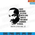 I have decided to Stick with Love (SVG dxf png) MLK Quote Cut File Cricut Silhouette Vector Clipart Design Martin Luther King svg