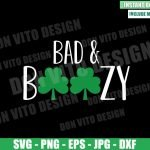 Bad and Boozy (SVG dxf png) Irish Clover St Patty Cut File Cricut Silhouette Vector Clipart Design St Patricks Day svg