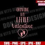Growing my Little Valentine (SVG dxf png) Baby Foot Heart Cut File Cricut Silhouette Vector Clipart Design Valentines Day svg