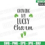Growing My Lucky Charm (SVG dxf png) Baby Foot Clover Cut File Cricut Silhouette Vector Clipart Design St Patricks Day svg