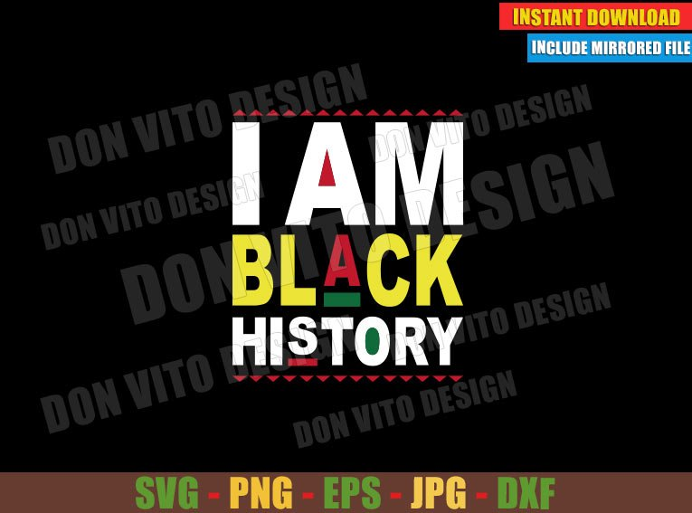 I am Black History (SVG dxf png) African American Cut File Cricut Silhouette Vector Clipart - Don Vito Design Store
