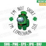 I am Leprechaun Size (SVG dxf png) Game St Patrick Day Among us Cut File Cricut Silhouette Vector Clipart Design Among Us svg