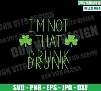 I am Not That Drunk (SVG dxf png) Irish Beer Clover Cut File Cricut Silhouette Vector Clipart - Don Vito Design Store