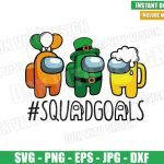 Irish Among Us Squadgoals (SVG dxf png) St Patrick Day Beer Balloon Cut File Cricut Silhouette Vector Clipart Design Among Us svg