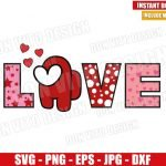 Love Word Among Us (SVG dxf png) Game Heart Valentine Day Cut File Cricut Silhouette Vector Clipart Design Among Us svg