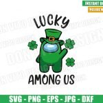 Lucky Among Us (SVG dxf png) St Patrick Day Impostor Clover Cut File Cricut Silhouette Vector Clipart Design Among Us svg
