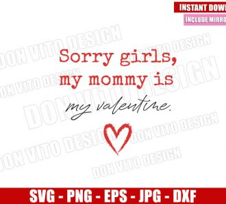 Sorry Girls my Mommy is my Valentine (SVG dxf png) Heart Mom Cut File Cricut Silhouette Vector Clipart - Don Vito Design Store