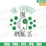 The Luckiest one Among Us (SVG dxf png) St Patrick Day Clover Cut File Cricut Silhouette Vector Clipart Design Among Us svg
