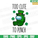 Too Cute To Pinch (SVG dxf png) Among Us St Patrick Day Impostor Cut File Cricut Silhouette Vector Clipart Design Among Us svg