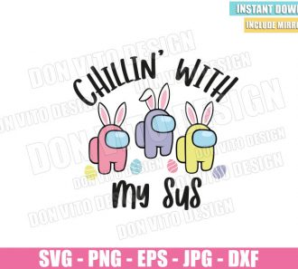 Chillin with my Sus (SVG dxf png) Among us Game Bunnies Impostor Eggs Cut File Cricut Silhouette Vector Clipart - Don Vito Design Store