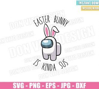 Easter Bunny is Kinda Sus (SVG dxf png) Game Impostor Rabbit Ears Cut File Cricut Silhouette Vector Clipart - Don Vito Design Store