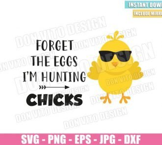 Forget the Eggs I am Hunting Chicks (SVG dxf png) Easter Chick Baby Chicken Cut File Cricut Silhouette Vector Clipart - Don Vito Design Store