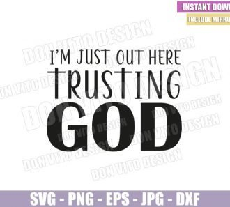 I'm Just Out Here Trusting God (SVG dxf png) Faith Message Trust Christ Cut File Cricut Silhouette Vector Clipart - Don Vito Design Store