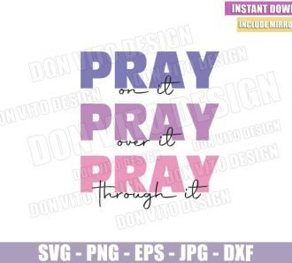 Pray On It Pray Over It (SVG dxf png) Pray Through It Inspirational Quote Cut File Cricut Silhouette Vector Clipart - Don Vito Design Store