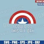 I could do this all day (SVG dxf png) Shield Captain America Quote Cut File Cricut Silhouette Vector Clipart Design Marvel Avengers svg