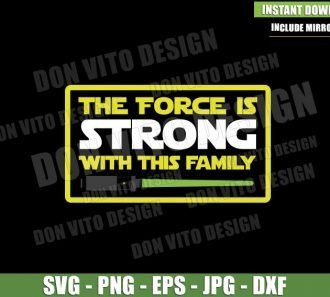 The Force is Strong with This Family (SVG dxf png) Star Wars Jedi Lightsaber Cricut Silhouette Vector Clipart - Don Vito Design Store