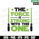 The Force Strong Lightsaber Green (SVG dxf png) Jedi Disney Movie Cricut Silhouette Vector Clipart T-Shirt Design Star Wars svg