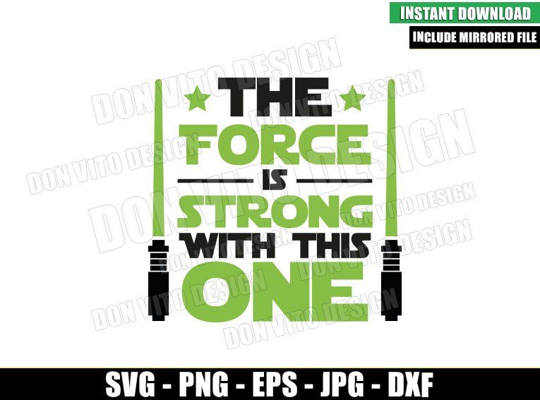 The Force Strong Lightsaber Green (SVG dxf png) Jedi Disney Movie Cricut Silhouette Vector Clipart - Don Vito Design Store