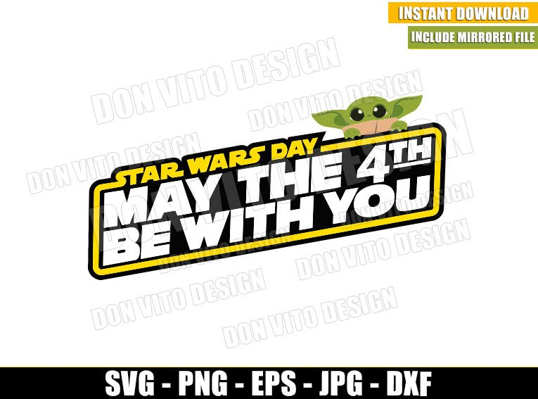 Baby Yoda Star Wars Day (SVG dxf png) May the 4th be with You Logo Cricut Silhouette Vector Clipart - Don Vito Design Store