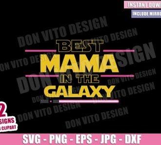 Best Mama in the Galaxy (SVG dxf png) Star Wars Jedi Mom Lightsaber Cut File Cricut Silhouette Vector Clipart - Don Vito Design Store