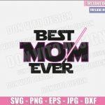 Best Mom Ever Lightsaber (SVG dxf png) Star Wars Mommy Jedi Cut File Cricut Silhouette Vector Clipart Design Disney Mother Day svg