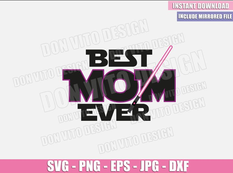 Best Mom Ever Lightsaber (SVG dxf png) Star Wars Mommy Jedi Cut File Cricut Silhouette Vector Clipart