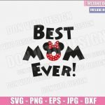 Best Mom Ever Minnie Ears (SVG dxf png) Mommy Minnie Mouse Cut File Cricut Silhouette Vector Clipart Design Disney Mother Day svg