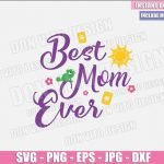 Best Mom Ever Tangled (SVG dxf png) Mommy Disney Princess Pascal Sun Cut File Cricut Silhouette Vector Clipart Design Mother Day svg